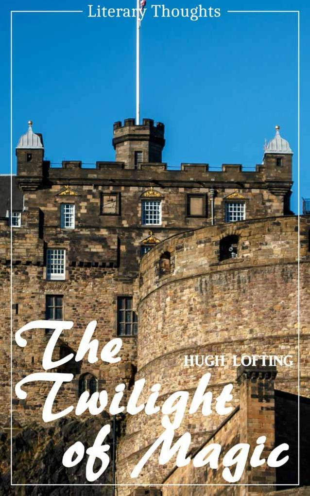The Twilight of Magic (Hugh Lofting) (Literary Thoughts Edition) als eBook epub