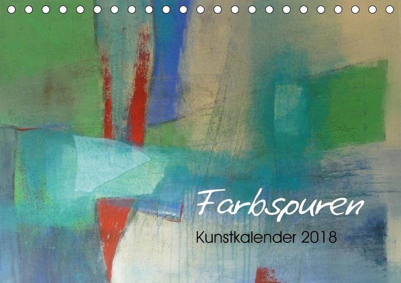 Farbspuren - Kunstkalender (Tischkalender 2018 ...