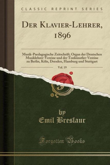 Der Klavier-Lehrer, 1896, Vol. 19 als Taschenbu...
