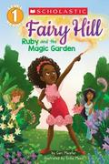 Ruby and the Magic Garden (Scholastic Reader, Level 1: Fairy Hill #1), Volume 1