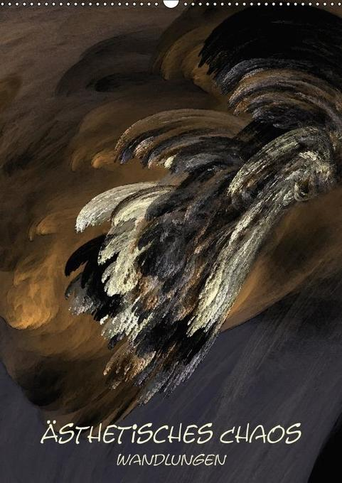 Ästhetisches Chaos - Wandlungen (Wandkalender 2...