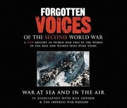 Forgotten Voices of the Second World War: War at Sea and in the Air