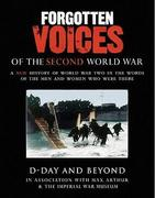 Forgotten Voices of the Second World War: D-Day and Beyond
