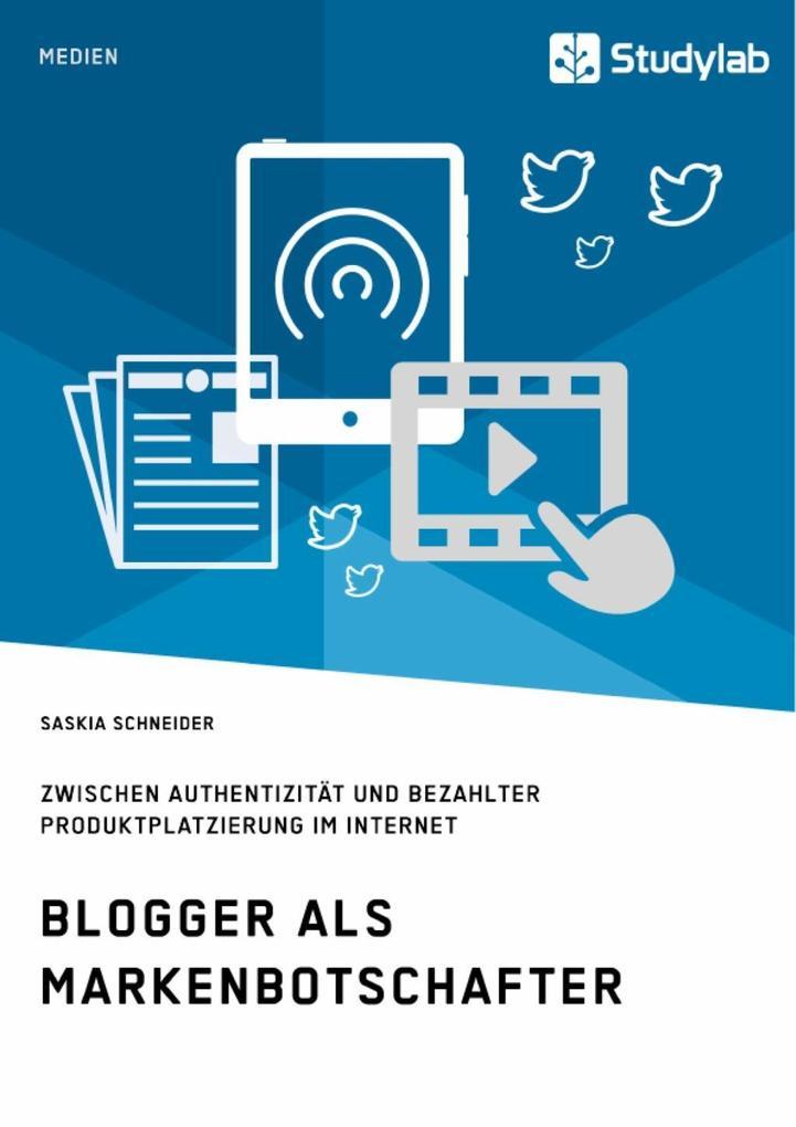 Blogger als Markenbotschafter. Zwischen Authentizität und bezahlter Produktplatzierung im Internet als eBook