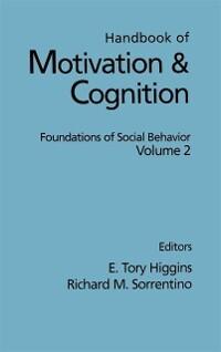 Handbook of Motivation and Cognition, Volume 2 ...