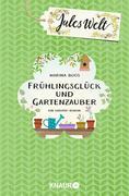 Jules Welt - Frühlingsglück und Gartenzauber