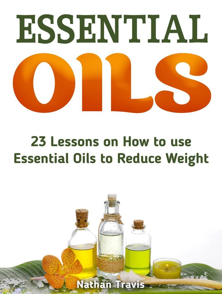 Essential Oils: 23 Lessons on How to use Essent...