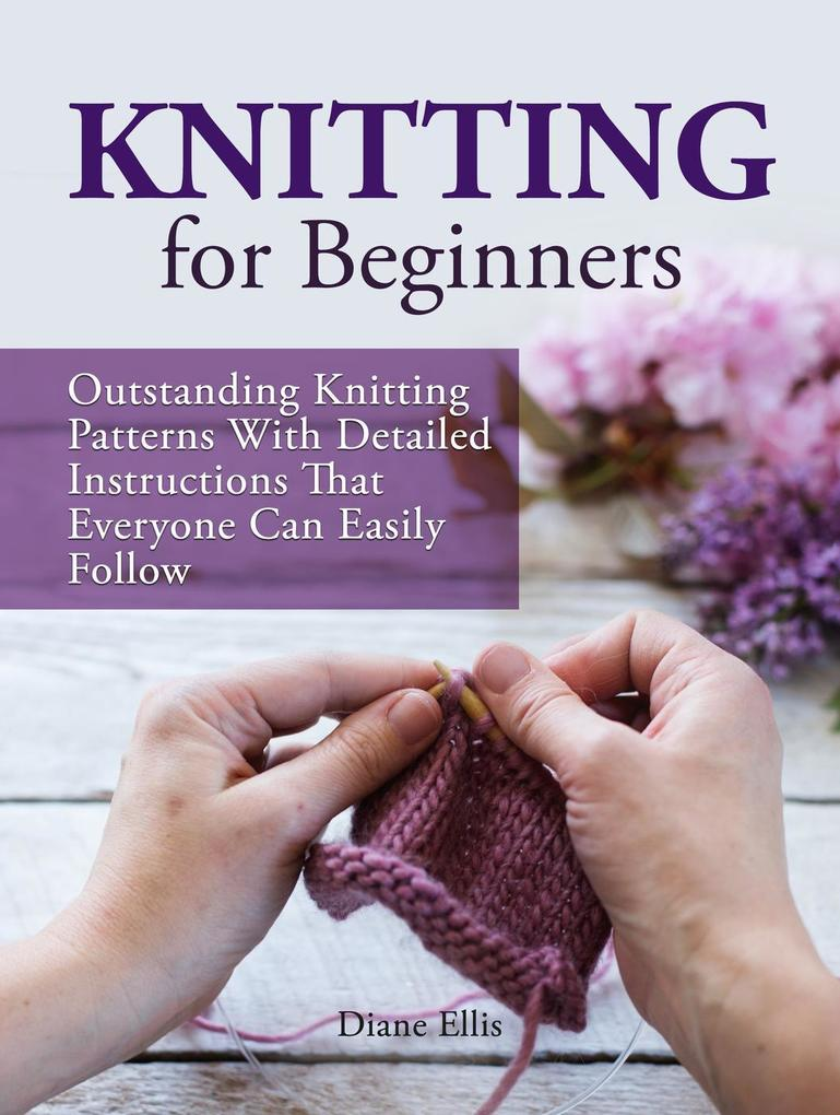 Knitting for Beginners: Outstanding Knitting Pa...