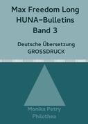 Max Freedom Long, HUNA-Bulletins Band 3, Deutsche Übersetzung, Großdruck