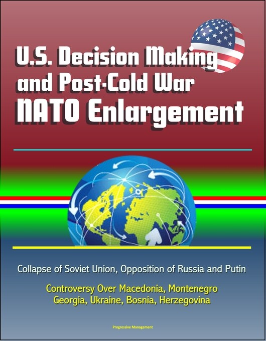 U.S. Decision Making and Post-Cold War NATO Enl...