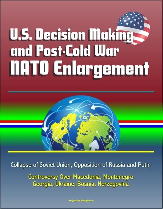 U.S. Decision Making and Post-Cold War NATO Enl...