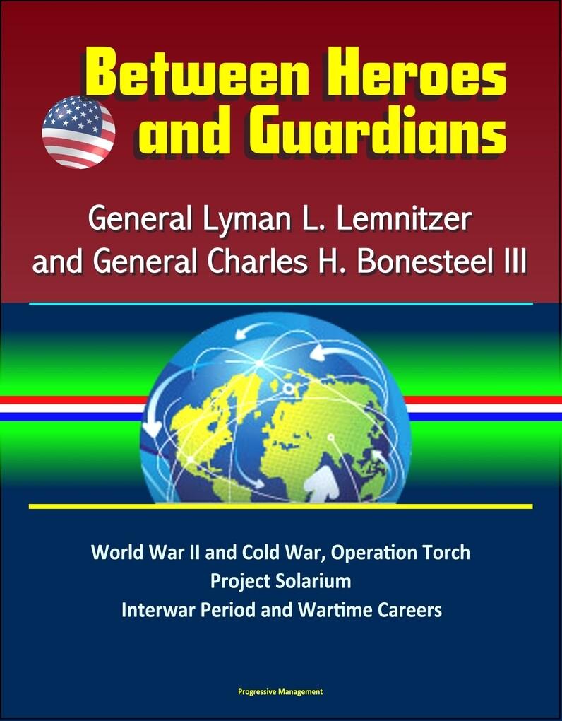 Between Heroes and Guardians: General Lyman L. ...