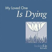 My Loved One Is Dying