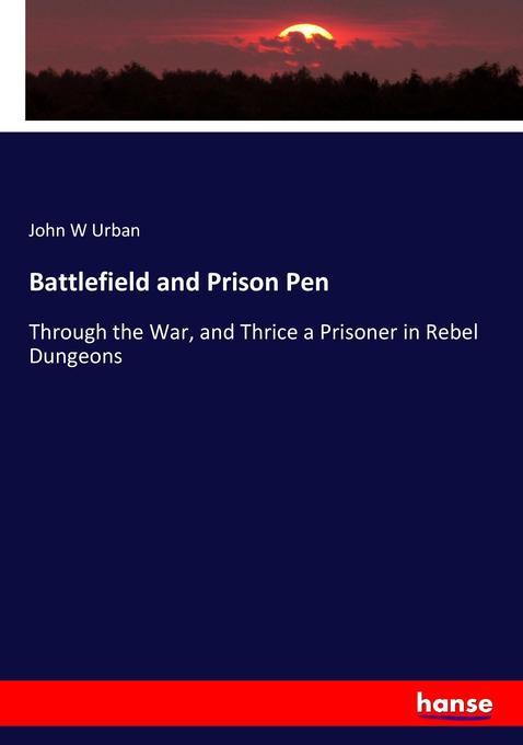 Battlefield and Prison Pen als Buch von John W ...