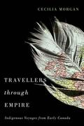 Travellers Through Empire: Indigenous Voyages from Early Canada