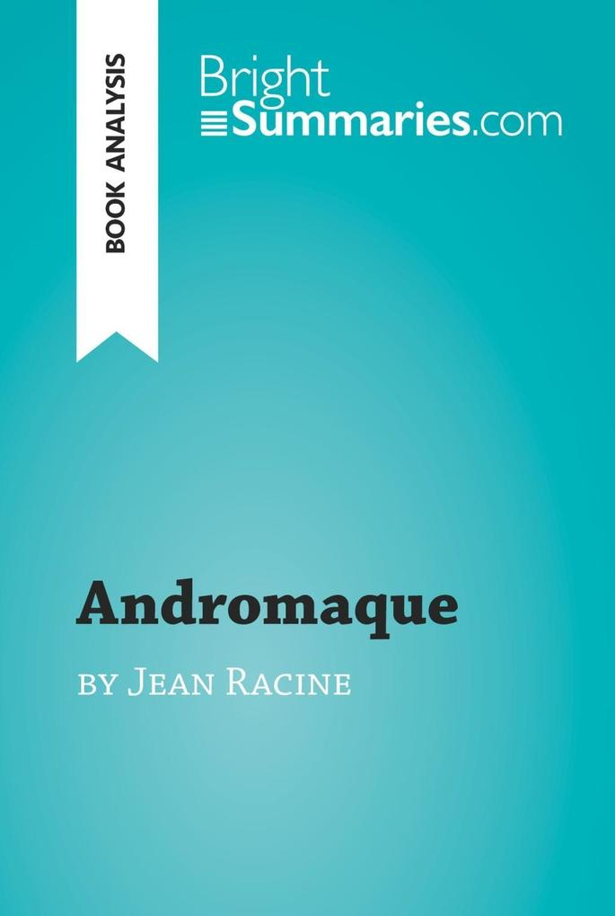 Andromaque by Jean Racine (Book Analysis) als e...