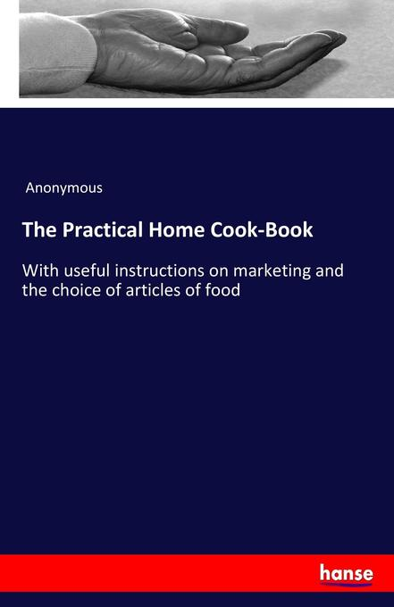 The Practical Home Cook-Book als Buch von Anony...