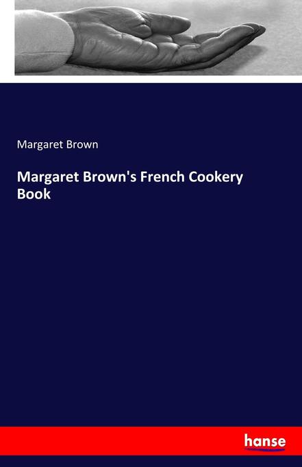 Margaret Brown´s French Cookery Book als Buch v...