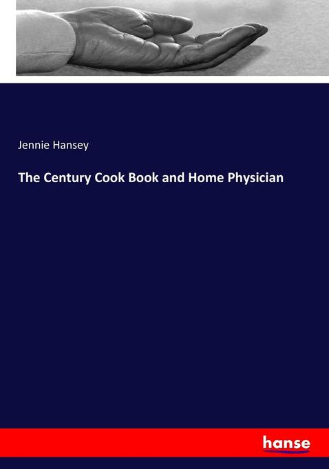 The Century Cook Book and Home Physician als Buch (gebunden)
