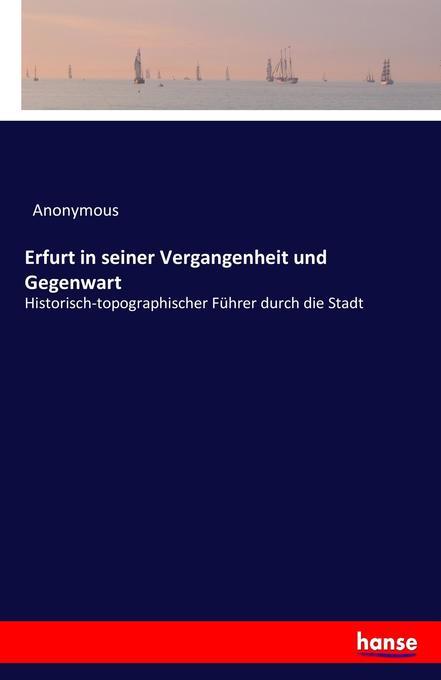 Erfurt in seiner Vergangenheit und Gegenwart al...