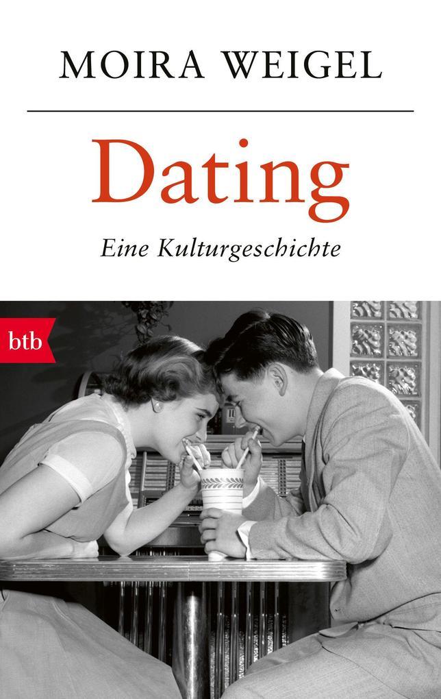 Dating als Taschenbuch von Moira Weigel