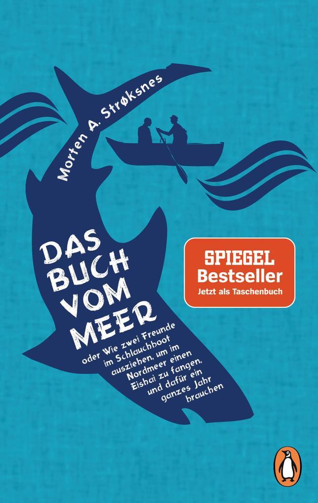 Das Buch vom Meer oder Wie zwei Freunde im Schlauchboot ausziehen, um im Nordmeer einen Eishai zu fangen, und dafür ein ganzes Jahr brauchen als Taschenbuch