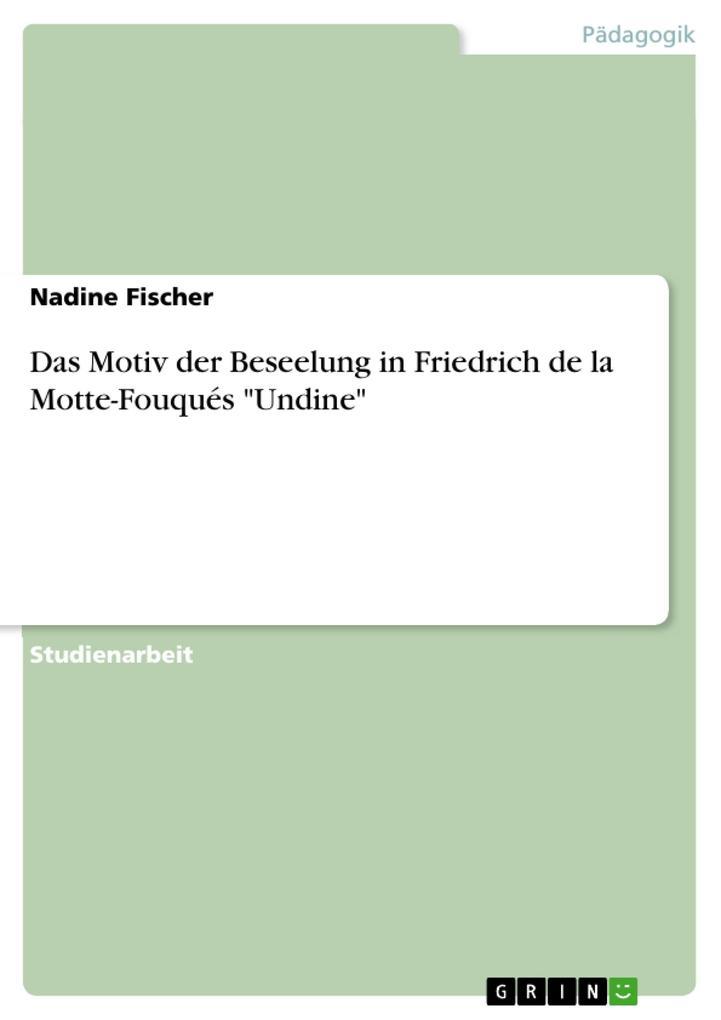 Das Motiv der Beseelung in Friedrich de la Mott...