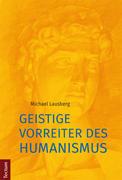 Geistige Vorreiter des Humanismus