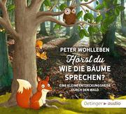 Hörst du, wie die Bäume sprechen? Eine kleine Entdeckungsreise durch den Wald (CD)