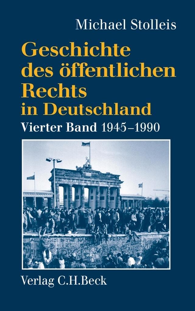 Geschichte des öffentlichen Rechts in Deutschland Bd. 4: Staats- und Verwaltungsrechtswissenschaft in West und Ost 1945-1990 als eBook