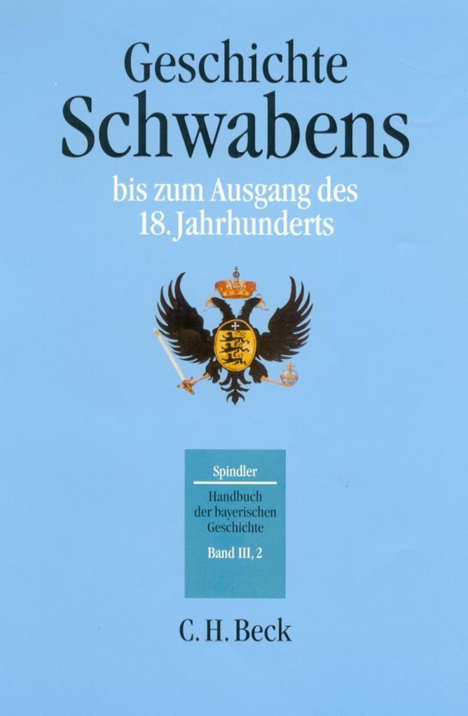 Handbuch der bayerischen Geschichte Bd. III,2: Geschichte Schwabens bis zum Ausgang des 18. Jahrhunderts als eBook pdf