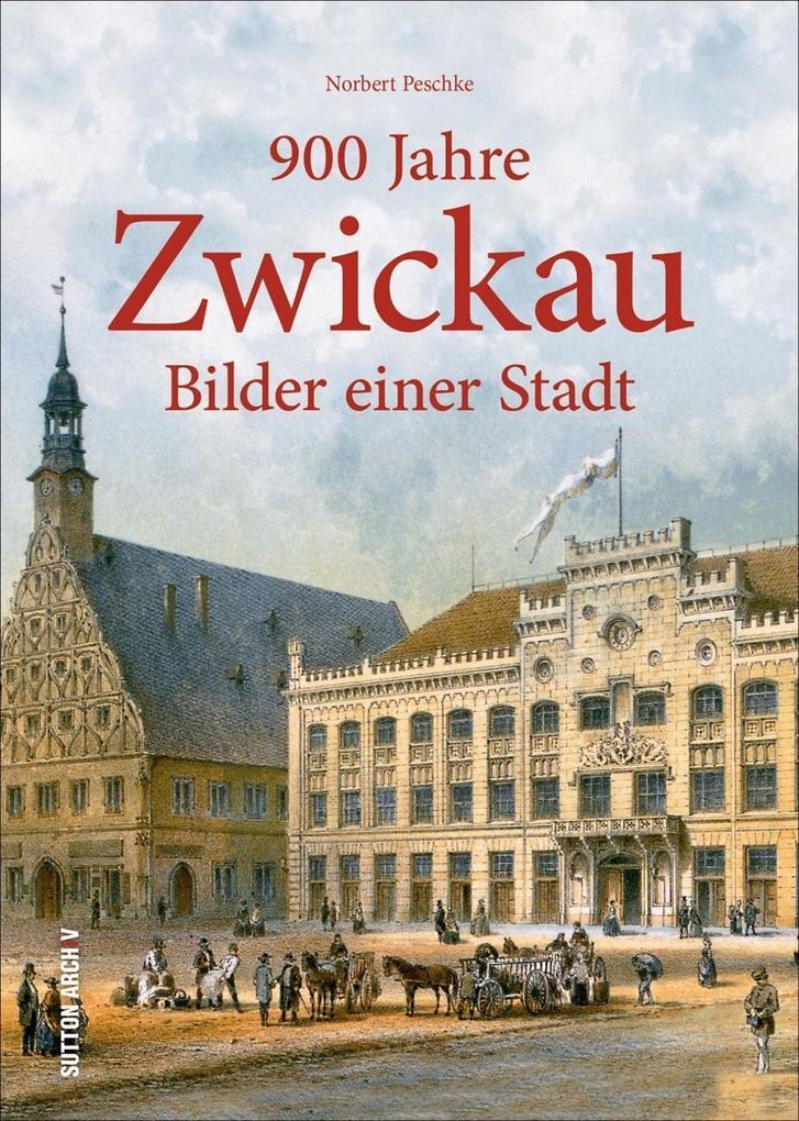 900 Jahre Zwickau als Buch von Norbert Peschke