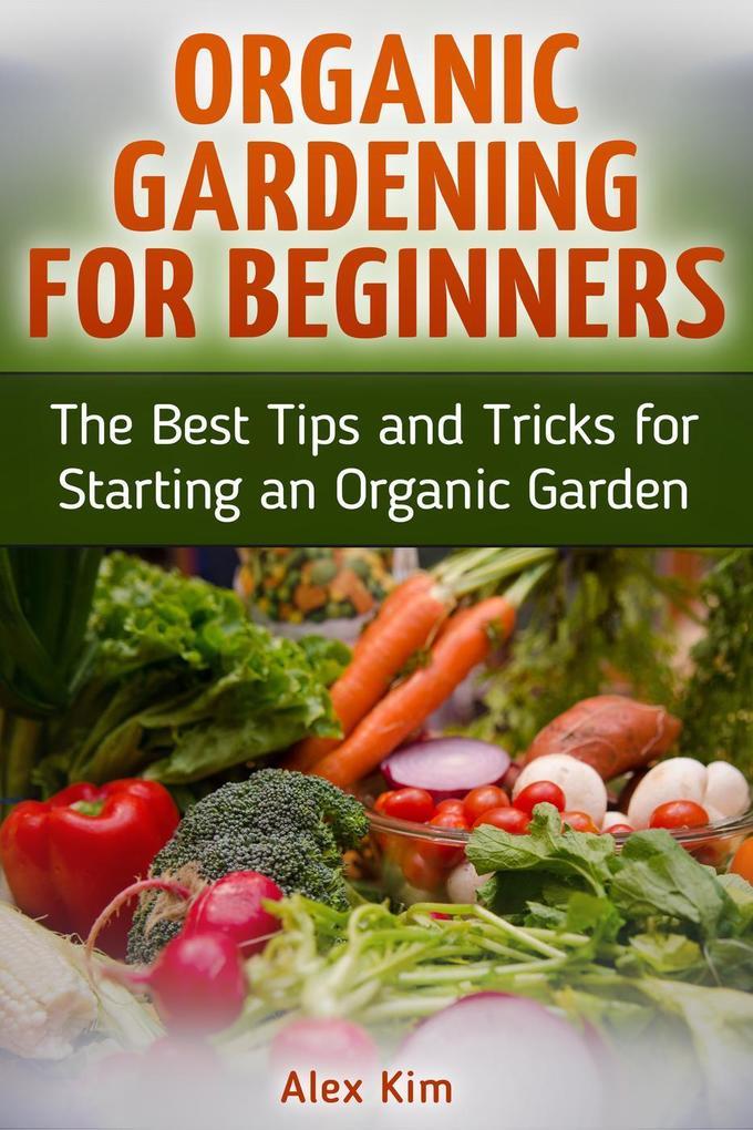 Organic Gardening for Beginners: The Best Tips ...