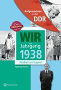 Wir vom Jahrgang 1938 - Aufgewachsen in der DDR