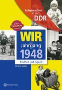 Wir vom Jahrgang 1948 - Aufgewachsen in der DDR