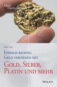 Einfach richtig Geld verdienen mit Gold, Silber, Platin und mehr