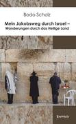 Mein Jakobsweg durch Israel - Wanderungen durch das Heilige Land