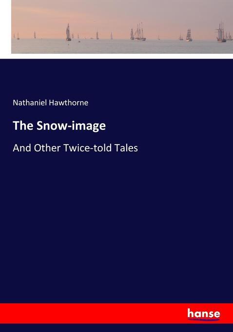The Snow-image als Buch von Nathaniel Hawthorne