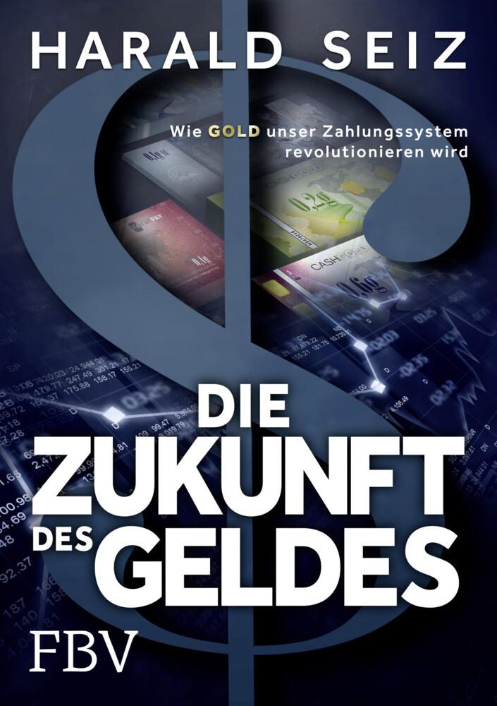 Die Zukunft des Geldes als Buch von Harald Seiz
