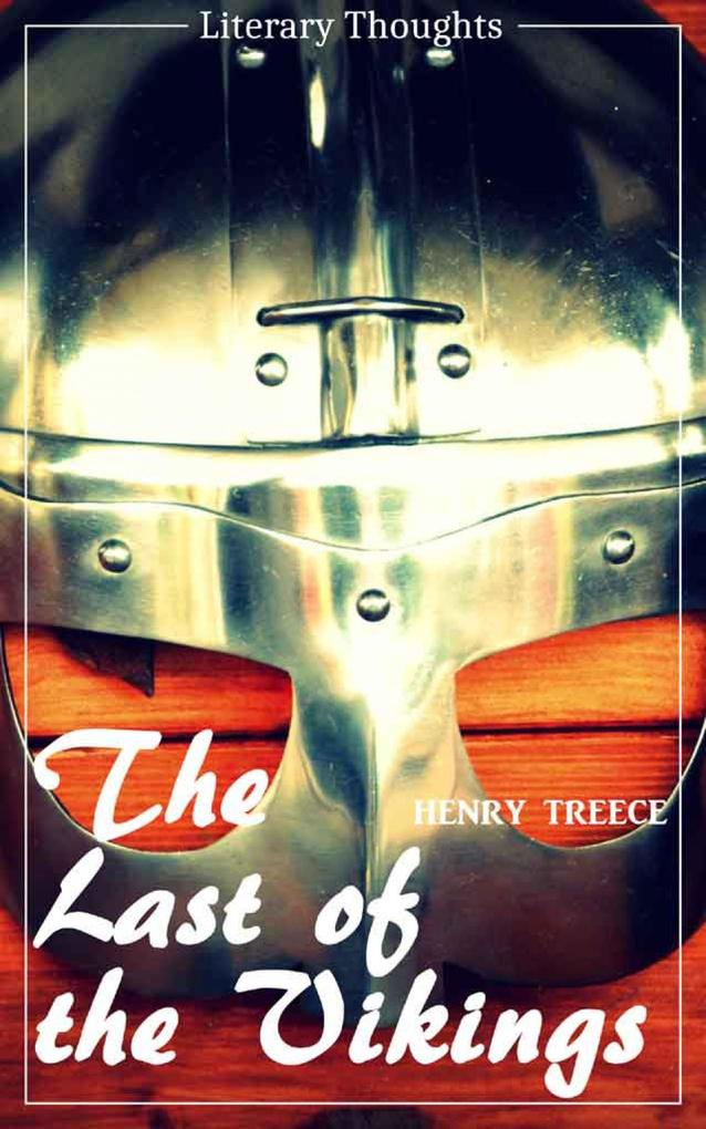 The Last of the Vikings (Henry Treece) (Literary Thoughts Edition) als eBook