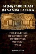 Being Christian in Vandal Africa: The Politics of Orthodoxy in the Post-Imperial West