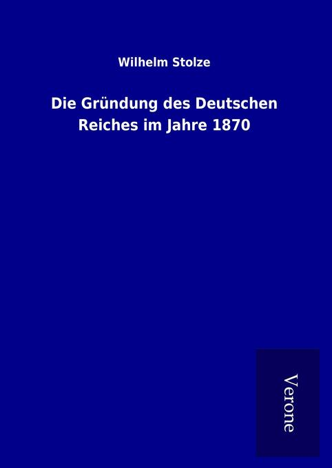 Die Gründung des Deutschen Reiches im Jahre 187...