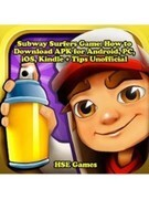 Subway Surfers Game Android, PC, iOS, Kindle Unofficial Game Guide