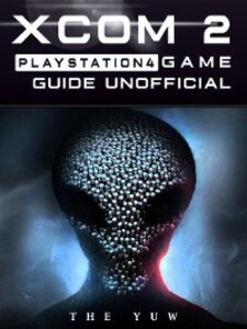 Xcom 2 PlayStation 4 Unofficial Game Guide als ...