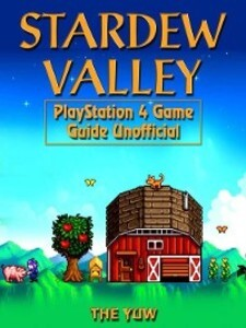 Stardew Valley PlayStation 4 Unofficial Game Gu...