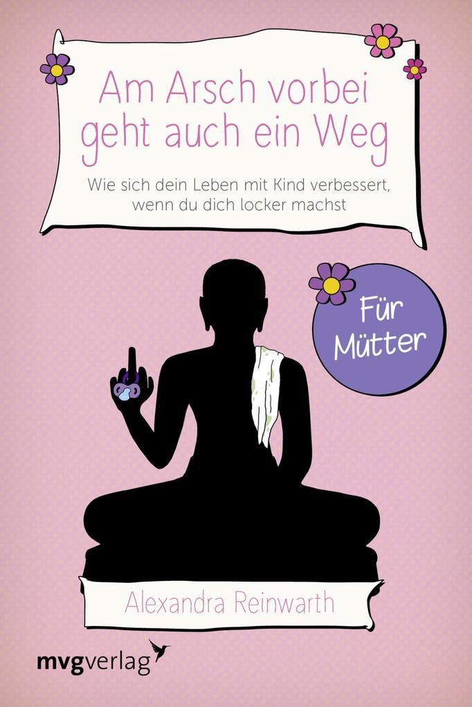 Am Arsch vorbei geht auch ein Weg - Für Mütter als eBook