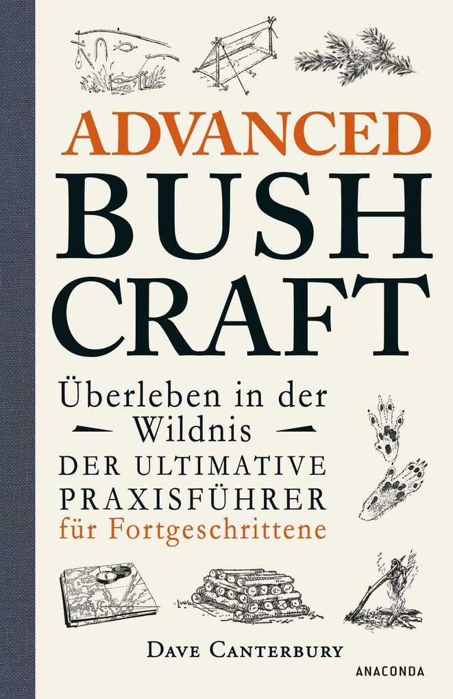Advanced Bushcraft - Überleben in der Wildnis als Buch