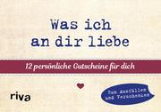 Was ich an dir liebe -12 persönliche Gutscheine für dich