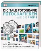 Digitale Fotografie. Fotografieren wie die Profis