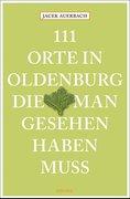 111 Orte in Oldenburg, die man gesehen haben muss